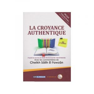 La Croyance Authentique - Cheikh Al Fawzan